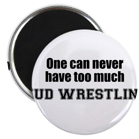 Never Too Much MUD WRESTLING Magnet