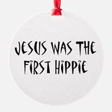 Jesus Was The First Hippie Ornament