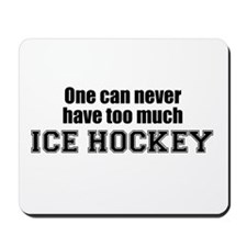 Never Too Much ICE HOCKEY Mousepad