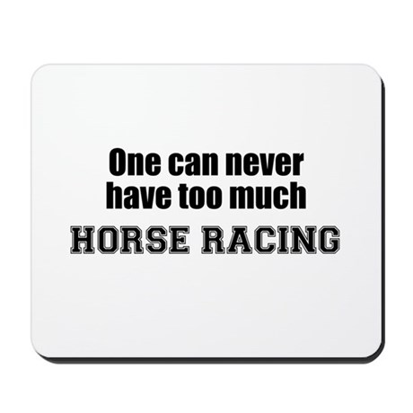 Never Too Much HORSE RACING Mousepad