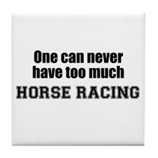 Never Too Much HORSE RACING Tile Coaster