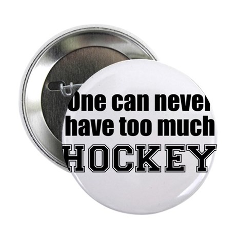 "Never Too Much HOCKEY 2.25"" Button (100 pack)"