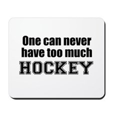 Never Too Much HOCKEY Mousepad