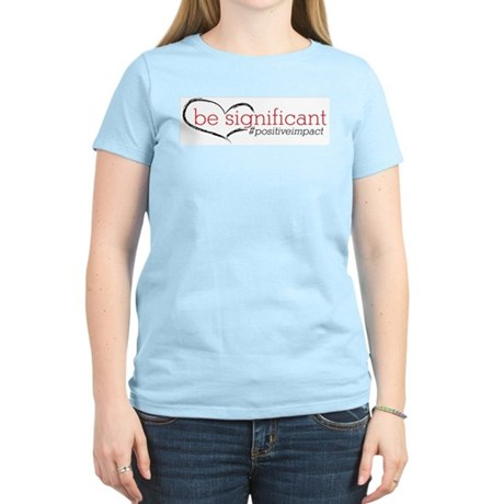 Be Significant Women's Light T-Shirt