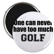 Never Too Much GOLF Magnet