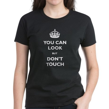You Can Look But Dont Touch Women's Dark T-Shirt