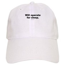 Will operate for sleep - Baseball Cap