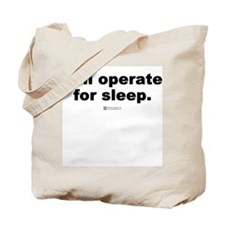Will operate for sleep -  Tote Bag