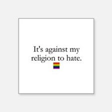 It's Against My Religion To Hate Square Sticker 3""