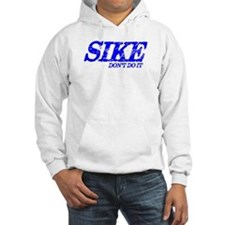 SIKE DONT DO IT Hoodie