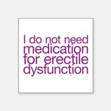I do not have erectile dysfunction Square Sticker