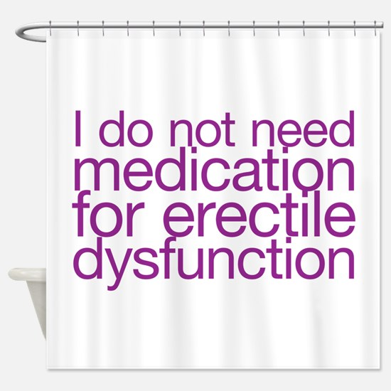 I do not have erectile dysfunction Shower Curtain