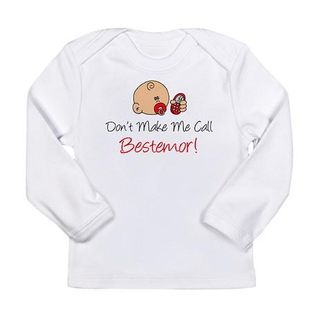 Dont Make Me Call Bestemor Long Sleeve Infant T-Sh