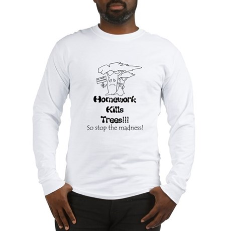 homework kills trees Long Sleeve T-Shirt