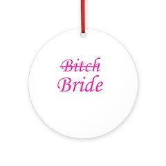 Bitch Bride Ornament (Round)