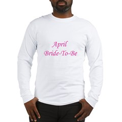 April Bride To Be Long Sleeve T-Shirt