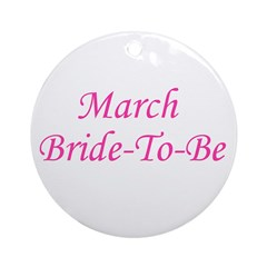 March Bride To Be Ornament (Round)