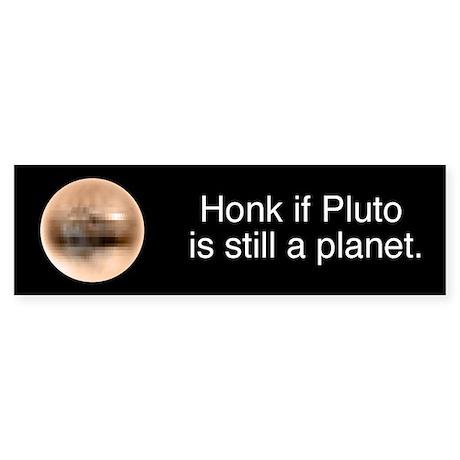Honk if Pluto is still a planet bumpersticker