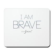 Ryan Jordan - I am Brave Mousepad