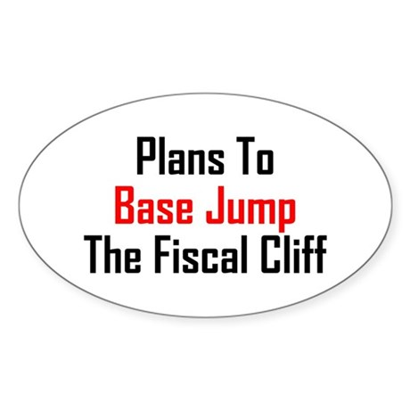 Plans To Base Jump The Fiscal Cliff Sticker (Oval)