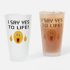 I say YES to LIFE Drinking Glass