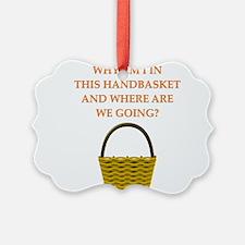 hellin a handbasket gifts pprel Ornament