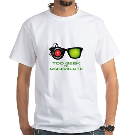 Too Geek To Assimilate White T-Shirt