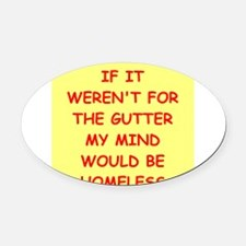 gutter mind Oval Car Magnet