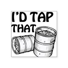 "I'D TAP THAT Square Sticker 3"" x 3"""