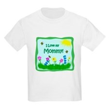 I love my Mommy! T-Shirt