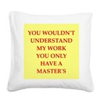 only a masters degree Square Canvas Pillow