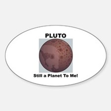 Pluto Still a Planet to me Oval Decal
