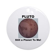 Pluto Still a Planet to me Ornament (Round)