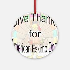 Thanks for American Eskimo Dog  Ornament (Round)
