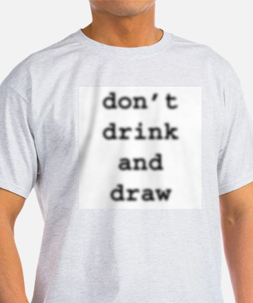 don't drink and draw Ash Grey T-Shirt