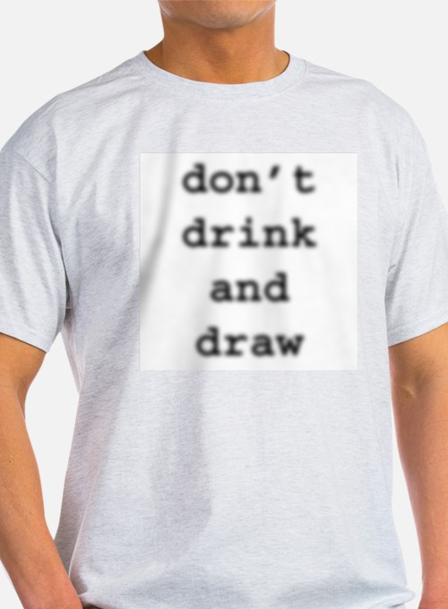 Dont Drink And Draw Ash Grey T Shirt