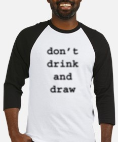 don't drink and draw Baseball Jersey