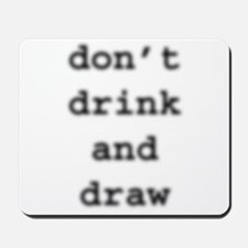 don't drink and draw Mousepad