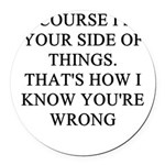 women are wrong Round Car Magnet
