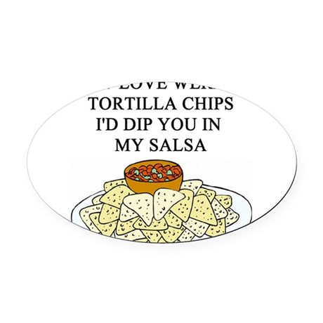 tortilla chips salsa sex joke Oval Car Magnet