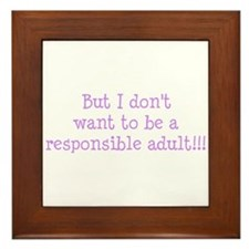 Dont want to be responsible Framed Tile