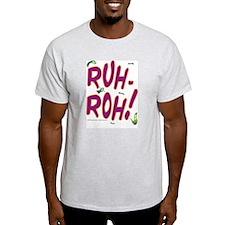 """RUH-ROH! """"T"""""""