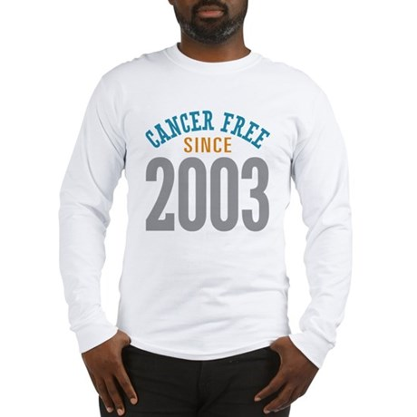 Cancer Free Since 2003 Long Sleeve T-Shirt