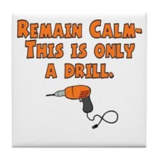 only a drill.jpg Tile Coaster