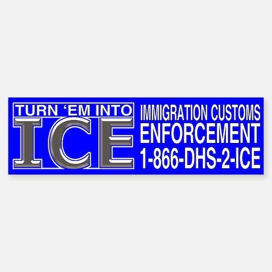 TURN 'EM INTO ICE - Bumper Bumper Bumper Sticker