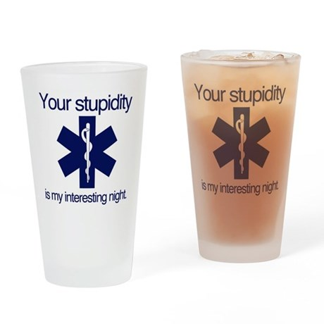 Your Stupidity is my Interesting Night. Drinking G