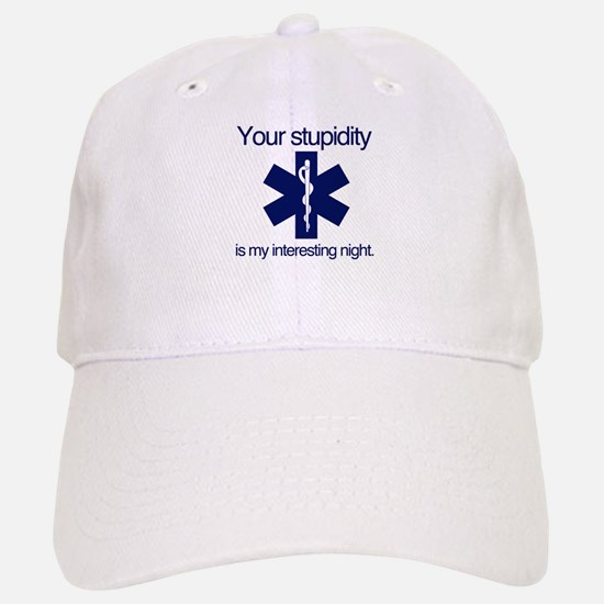 Your Stupidity is my Interesting Night. Baseball Baseball Cap