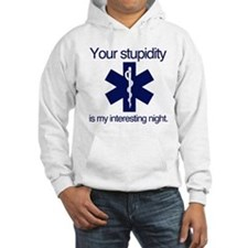 Your Stupidity is my Interesting Night. Hoodie Sweatshirt