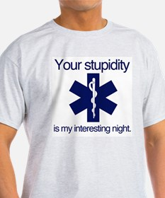 Your Stupidity is my Interesting Night. T-Shirt