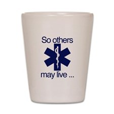 So others may live ... Shot Glass